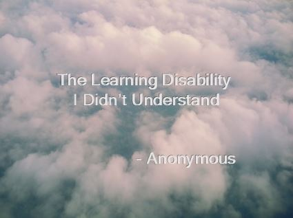 Photo of cloud with text: The learning disability I didn't understand